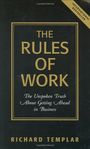 9780131858381: The Rules of Work: The Unspoken Truth About Getting Ahead in Business (Richard Templar's Rules)