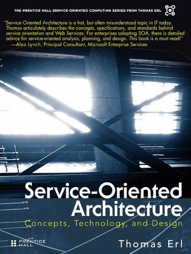 Service-Oriented Architecture (SOA): Concepts, Technology, and Design: Thomas Erl