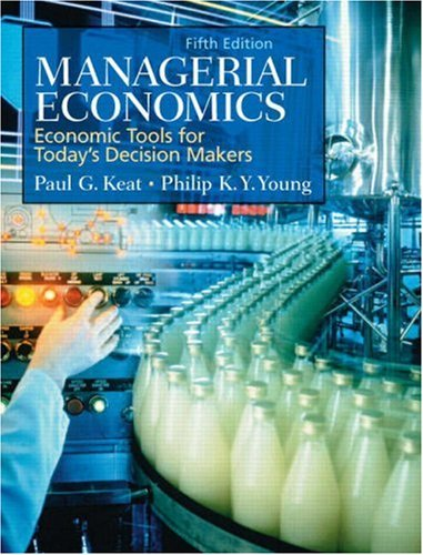 Managerial Economics: Economic Tools for Today's Decision: Paul G. Keat,