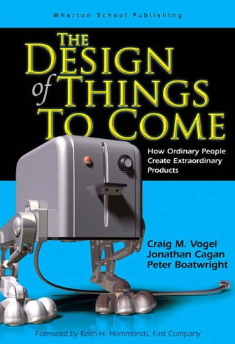 9780131860827: The Design of Things to Come: How Ordinary People Create Extraordinary Products