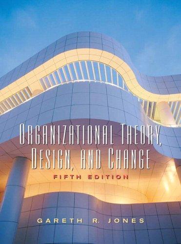 Organizational Theory, Design and Change (5th Edition): Gareth R. Jones