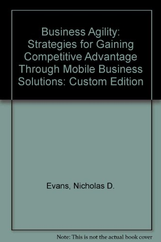 9780131865549: Business Agility: Strategies for Gaining Competitive Advantage Through Mobile Business Solutions: Custom Edition