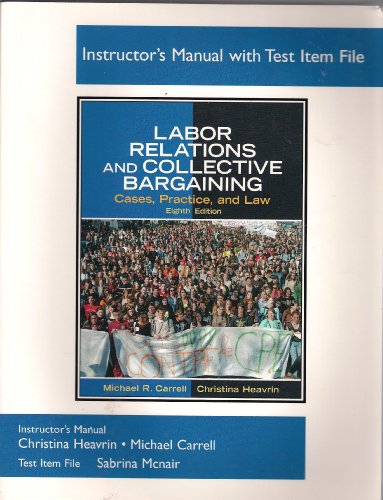 9780131868717: Instructor's Manual with Test Item File for LABOR RELATIONS and COLLECTIVE BARGAINING (Cases, Practice, and Law, Eighth Edition)
