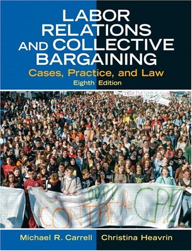 9780131868724: Labor Relations and Collective Bargaining: Cases, Practice, and Law (8th Edition)