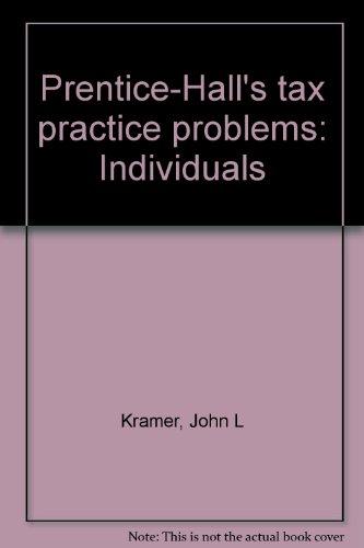 Prentice-Hall's tax practice problems: Individuals: Kramer, John L