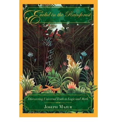9780131872806: Euclid in the Rainforest: Discovering Universal Truth in Logic and Math