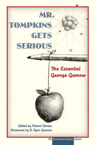 9780131872912: Mr. Tompkins Gets Serious: The Essential George Gamow, The Masterpiece Science Edition