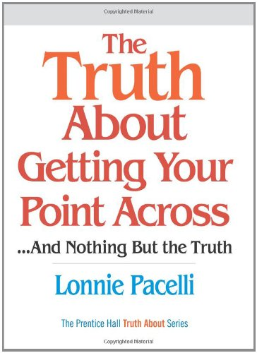 9780131873711: The Truth About Getting Your Point Across: ...and Nothing But the Truth
