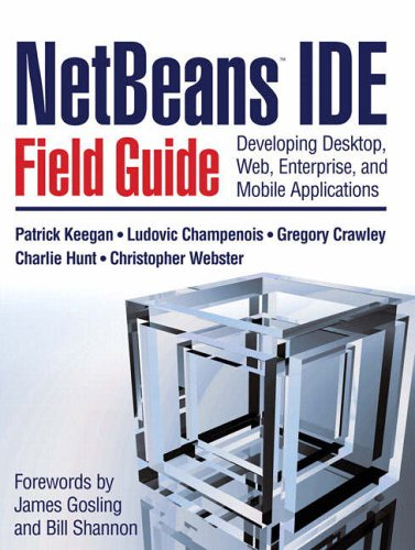 9780131876200: NetBeans¿ IDE Field Guide: Developing Desktop, Web, Enterprise, and Mobile Applications