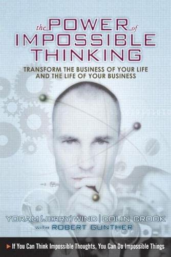 9780131877283: The Power of Impossible Thinking: Transform the Business of Your Life and the Life of Your Business