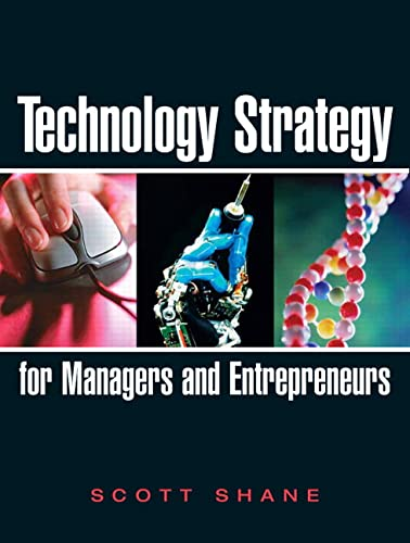 Technology Strategy for Managers and Entrepreneurs: Shane, Scott A.