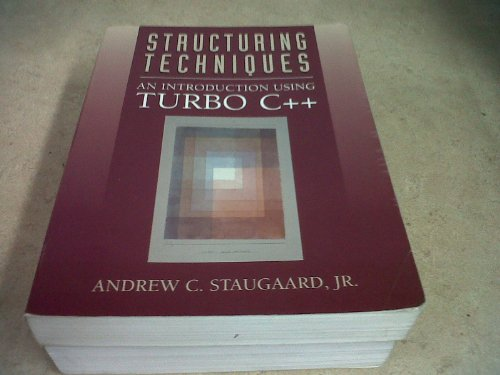 Structuring Techniques: An Introduction Using Turbo C: Andrew C. Staugaard