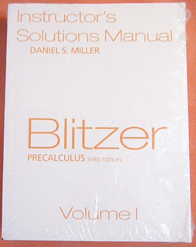 Blitzer Precalculus: Instructor's Solutions Manual.Third edition. Volume: Daniel S. Miller