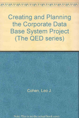 Creating and Planning the Corporate Data Base: Cohen, Leo J.