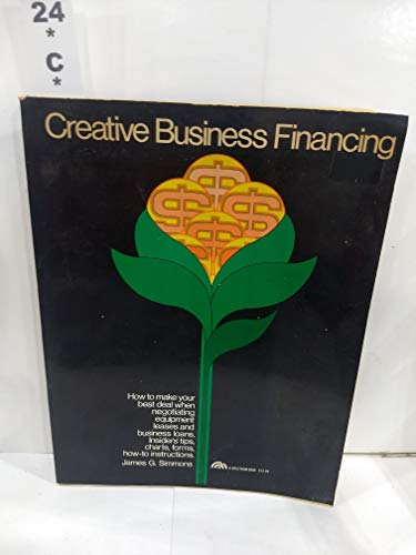 9780131891425: Creative business financing: How to make your best deal when negotiating equipment leases and business loans