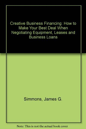 9780131891593: Creative Business Financing: How to Make Your Best Deal When Negotiating Equipment, Leases and Business Loans