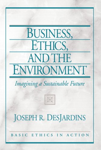9780131891746: Business, Ethics, and the Environment: Imagining a Sustainable Future (Basic Ethics in Action)