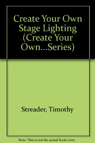 9780131891845: Create Your Own Stage Lighting