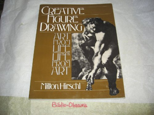 9780131895720: Creative Figure Drawing: Art from Life, Life from Art