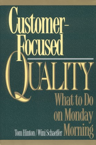 9780131896307: Customer-Focused Quality: What to Do on Monday Morning