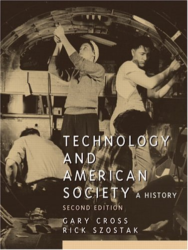 Technology and American Society (2nd Edition): Cross, Gary; Szostak,