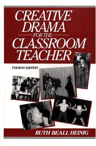 Creative Drama for the Classroom Teacher (4th Edition): Heinig, Ruth Beall