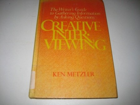 9780131897120: Creative Interviewing: Writer's Guide to Gathering Information by Asking Questions