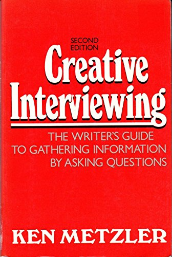 9780131897472: Creative Interviewing: Writer's Guide to Gathering Information by Asking Questions