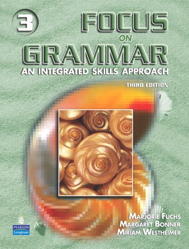 Focus on Grammar 3: An Integrated Skills Approach, Third Edition