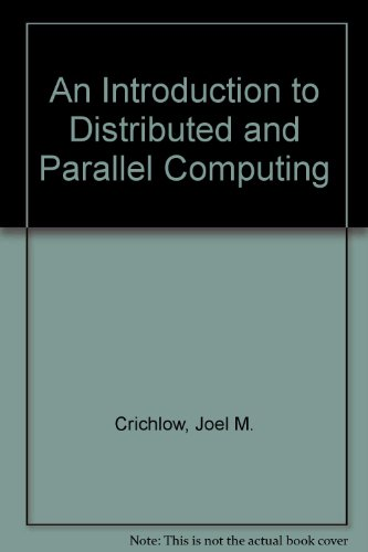 Introduction to Distributed and Parallel Computing, An: Crichlow, Joel M.
