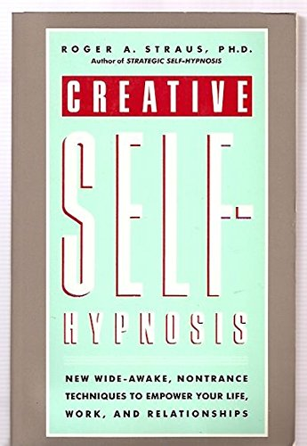 CREATIVE SELF-HYPNOSIS - New Wide-Awake, Nontrance techniques to Empower Your Life, Work, and Rel...