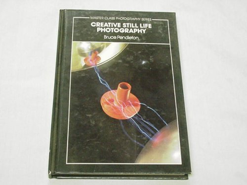9780131912472: Creative Still-Life Photography (Master Class Photography Series)