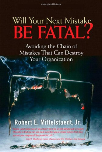 Will your next mistake be fatal?. avoid the chain of mistakes that can destroy your organization