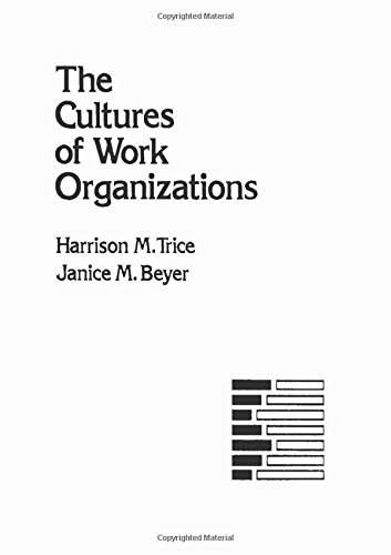 The Cultures of Work Organizations: Trice, Harrison M.; Beyer, Janice M.