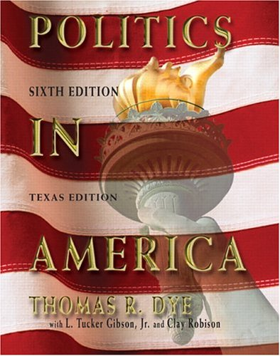 Politics in America, Texas Version (6th Edition): Dye, Thomas R., Gibson, Tucker, Robison, Clay