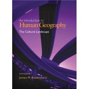 An Introduction to Human Geography: The Cultural Landscape: James M. Rubenstein