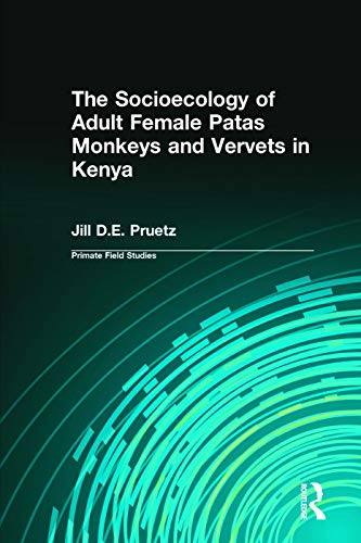9780131927872: The Socioecology of Adult Female Patas Monkeys and Vervets in Kenya