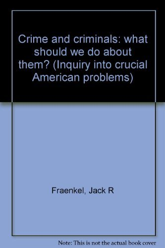 9780131929067: Crime and criminals: what should we do about them? (Inquiry into crucial American problems)