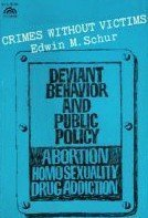 9780131929302: Crimes Without Victims: Deviant Behavior and Public Policy : Abortion, Homosexuality, Drug Addiction (Spectrum Books)