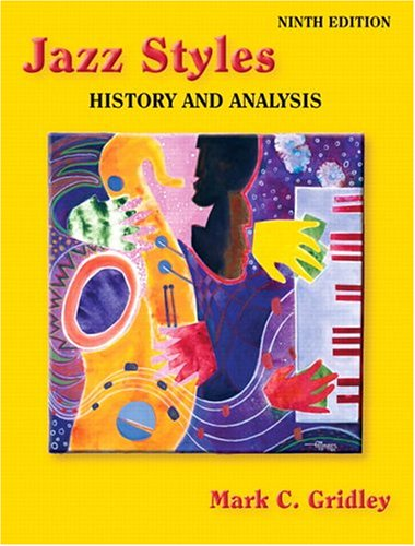 Jazz Styles: History and Analysis (9th Edition): Mark C. Gridley