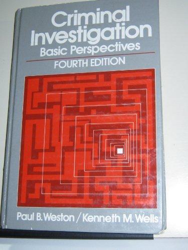 Criminal Investigation: Basic Perspectives: Weston, Paul;Wells, Kenneth
