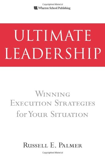 Ultimate Leadership: Winning Execution Strategies for Your: Palmer, Russell E.