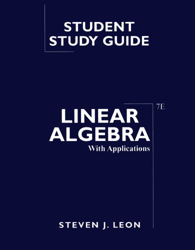 Linear Algebra with Applications, Study Guide: Leon, Steve