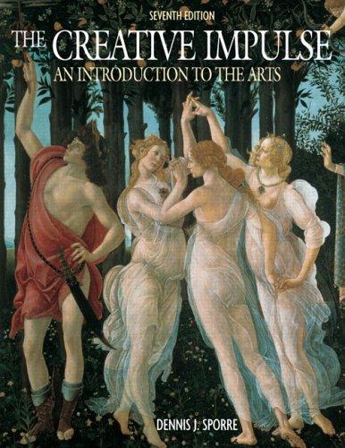 Creative Impulse An: Introduction to the Arts: Dennis J. Sporre