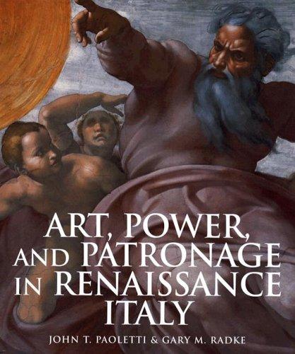 Art, Power, and Patronage in Renaissance Italy: Paoletti, John; Radke, Gary