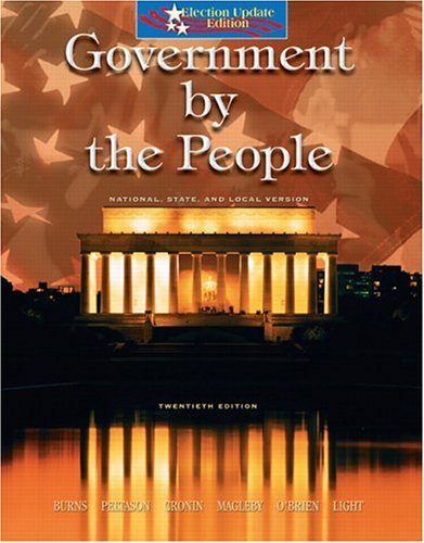 Government by the People, National, State, and Local, Election Update (20th Edition) (013193886X) by James Burns; Jack Peltason; Tom Cronin; David Magleby; David O'Brien; Paul Light