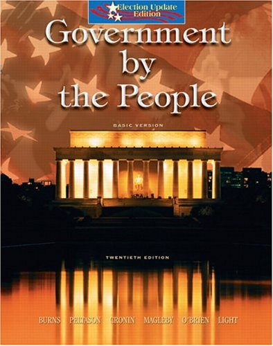 Government By the People, Basic, Election Update (20th Edition) (0131938878) by James Burns; Jack Peltason; Tom Cronin; David Magleby; David O'Brien; Paul Light
