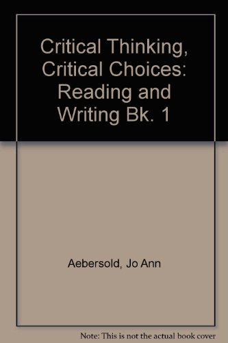 9780131941007: Critical Thinking, Critical Choices: Reading and Writing Bk. 1