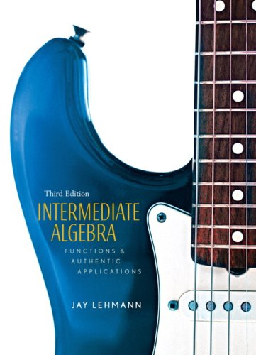 Intermediate Algebra: Functions & Authentic Applications: Jay Lehmann