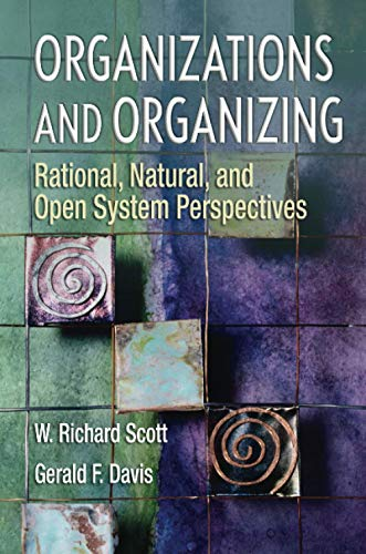 9780131958937: Organizations and Organizing: Rational, Natural and Open System Perspectives: Rational, Natural and Open Systems Perspectives